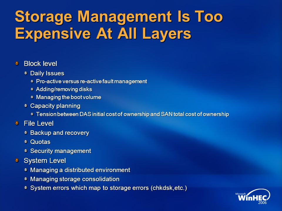 Storage Management Is Too Expensive At All Layers Block level Daily Issues Pro-active versus re-active fault management Adding/removing disks Managing