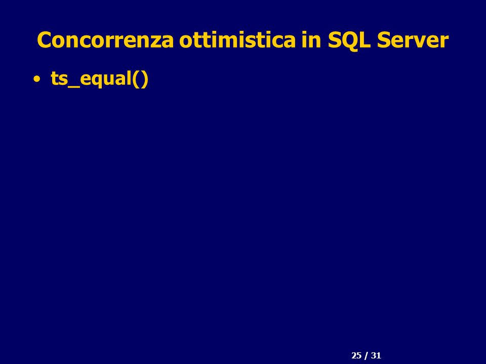 25 / 31 Concorrenza ottimistica in SQL Server ts_equal()