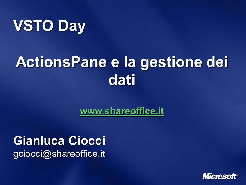 VSTO Day ActionsPane e la gestione dei dati www.shareoffice.it Gianluca Ciocci gciocci@shareoffice.it