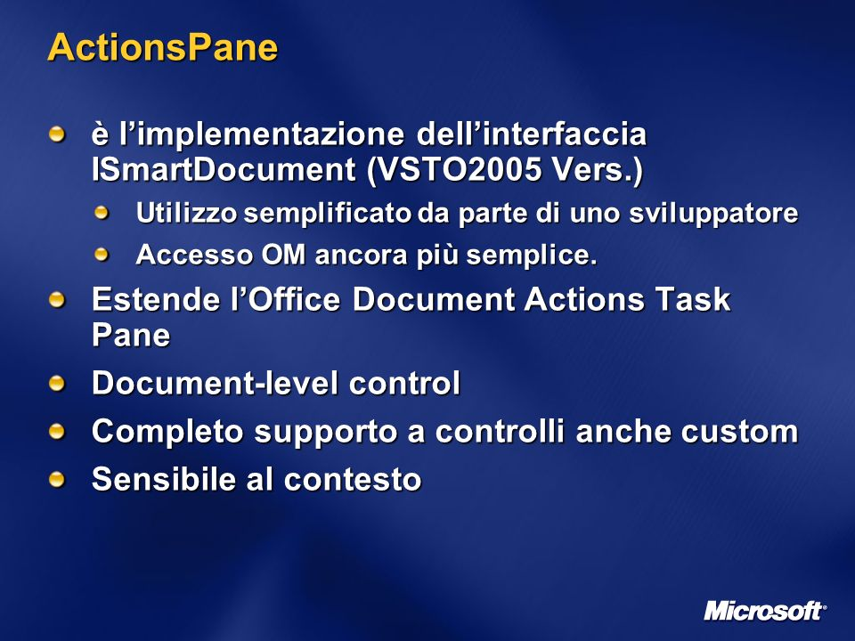 ActionsPane è limplementazione dellinterfaccia ISmartDocument (VSTO2005 Vers.) Utilizzo semplificato da parte di uno sviluppatore Accesso OM ancora più semplice.