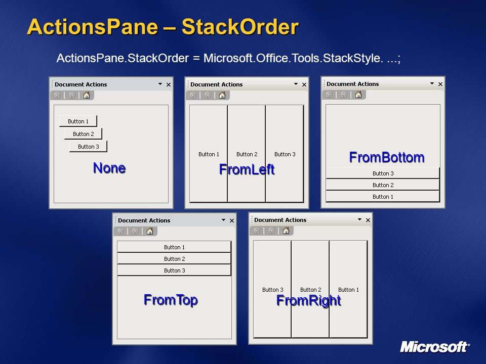 ActionsPane – StackOrder None FromLeft FromBottom FromTop FromRight ActionsPane.StackOrder = Microsoft.Office.Tools.StackStyle....;