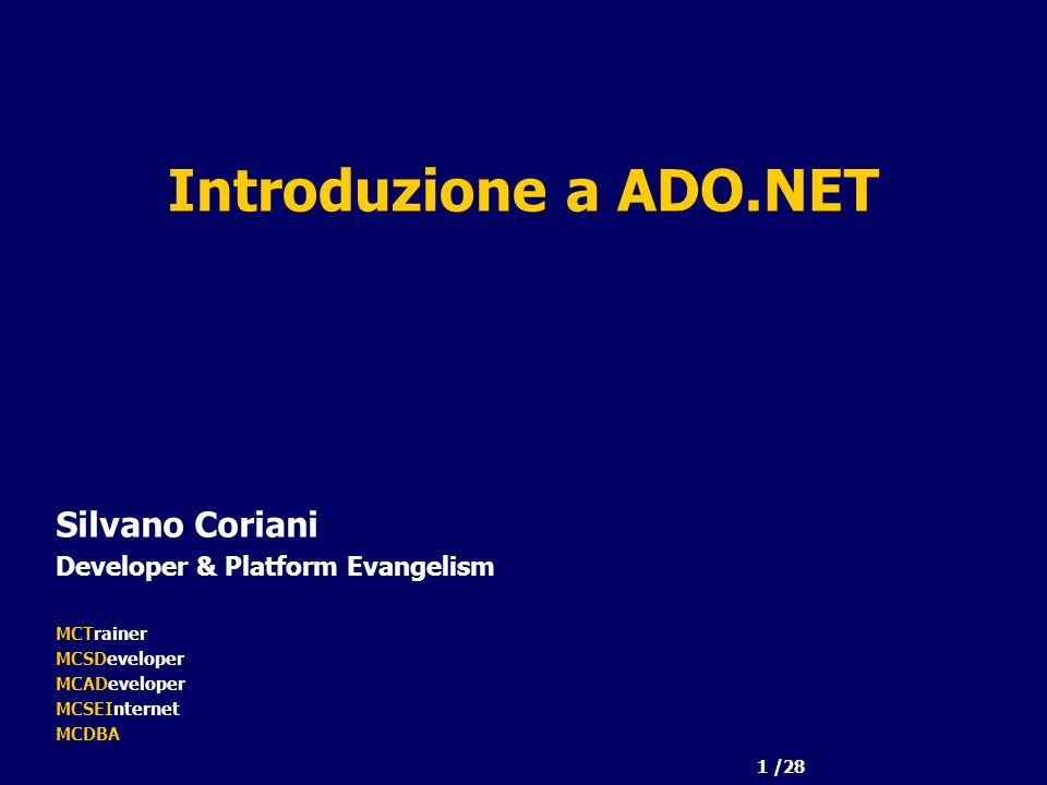 1 /28 Introduzione a ADO.NET Silvano Coriani Developer & Platform Evangelism MCTrainer MCSDeveloper MCADeveloper MCSEInternet MCDBA