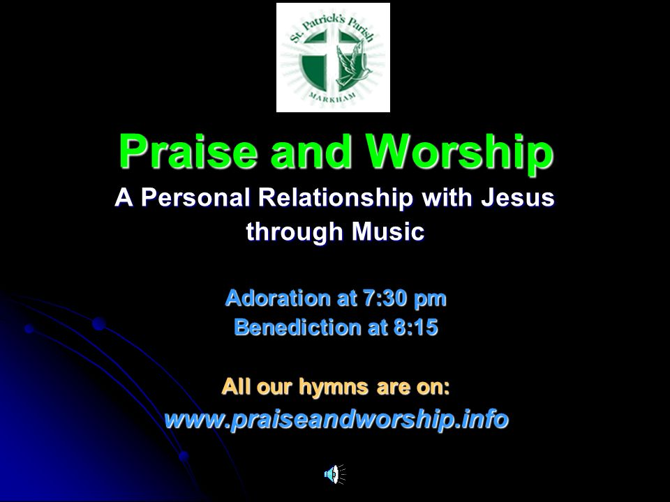 Praise and Worship A Personal Relationship with Jesus through Music Adoration at 7:30 pm Benediction at 8:15 All our hymns are on: www.praiseandworshi