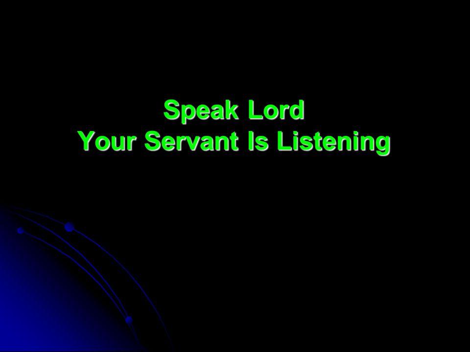 Speak Lord Your Servant Is Listening