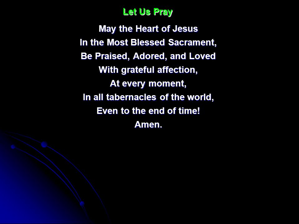 May the Heart of Jesus In the Most Blessed Sacrament, Be Praised, Adored, and Loved With grateful affection, At every moment, In all tabernacles of th