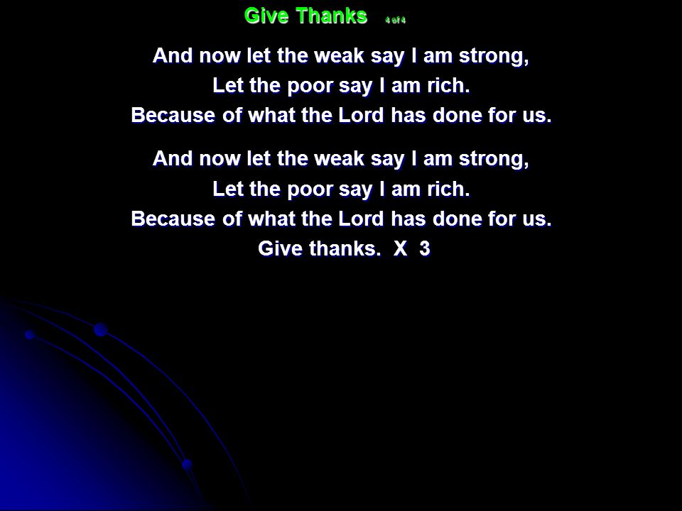 And now let the weak say I am strong, Let the poor say I am rich. Because of what the Lord has done for us. And now let the weak say I am strong, Let