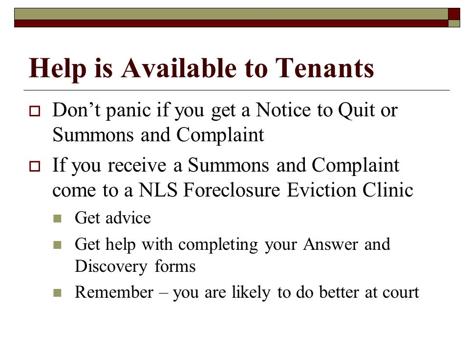 Help is Available to Tenants Dont panic if you get a Notice to Quit or Summons and Complaint If you receive a Summons and Complaint come to a NLS Fore