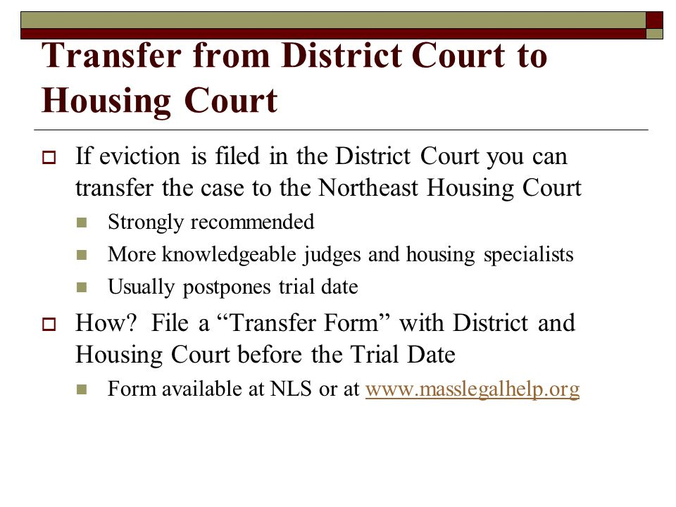 Transfer from District Court to Housing Court If eviction is filed in the District Court you can transfer the case to the Northeast Housing Court Stro