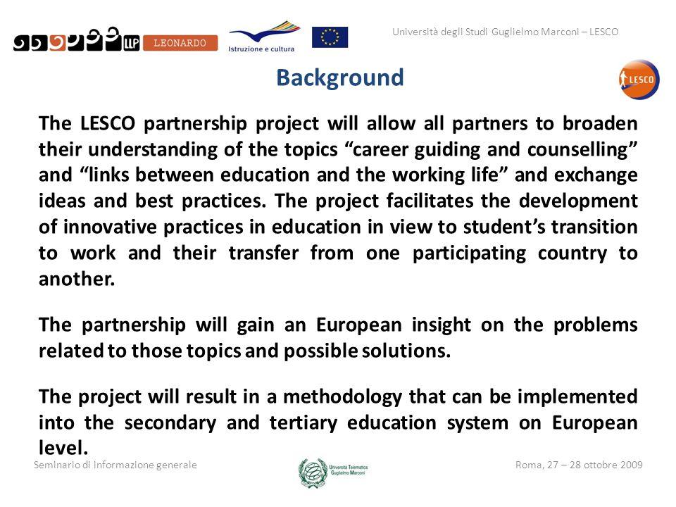 Università degli Studi Guglielmo Marconi – LESCO Seminario di informazione generaleRoma, 27 – 28 ottobre 2009 Background The LESCO partnership project