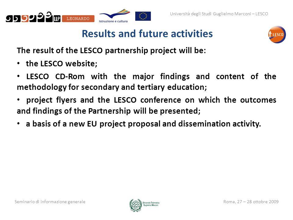 Università degli Studi Guglielmo Marconi – LESCO Seminario di informazione generaleRoma, 27 – 28 ottobre 2009 Results and future activities The result