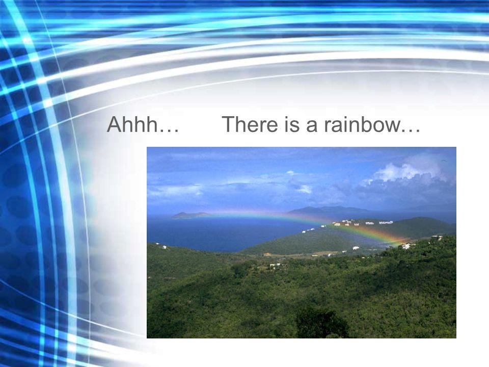 Ahhh… There is a rainbow…
