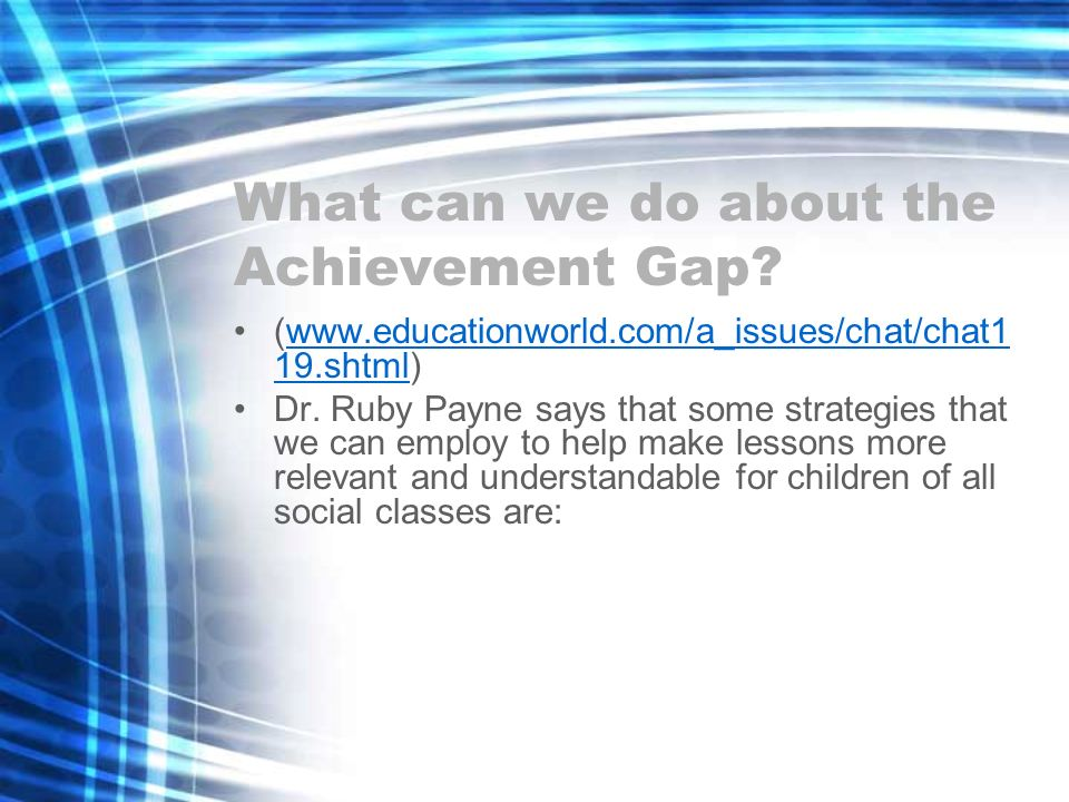 What can we do about the Achievement Gap? (www.educationworld.com/a_issues/chat/chat1 19.shtml)www.educationworld.com/a_issues/chat/chat1 19.shtml Dr.