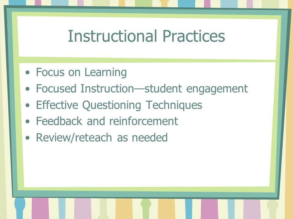 Instructional Practices Focus on Learning Focused Instructionstudent engagement Effective Questioning Techniques Feedback and reinforcement Review/ret