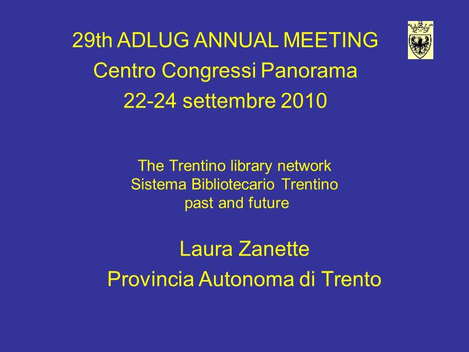 The Trentino library network Sistema Bibliotecario Trentino past and future Laura Zanette Provincia Autonoma di Trento 29th ADLUG ANNUAL MEETING Centr