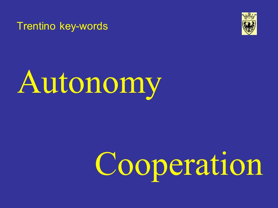 Trentino key-words Autonomy Cooperation