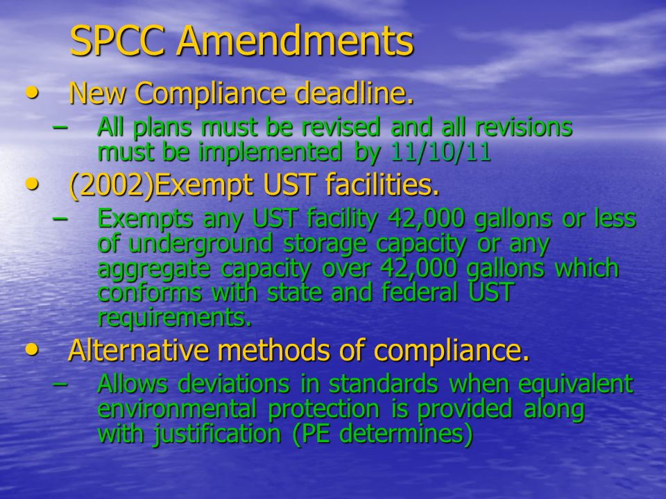 SPCC Amendments SPCC Amendments New Compliance deadline. New Compliance deadline. –All plans must be revised and all revisions must be implemented by