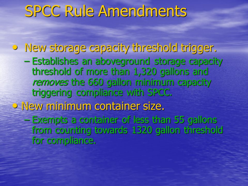 SPCC Rule Amendments New storage capacity threshold trigger. New storage capacity threshold trigger. –Establishes an aboveground storage capacity thre