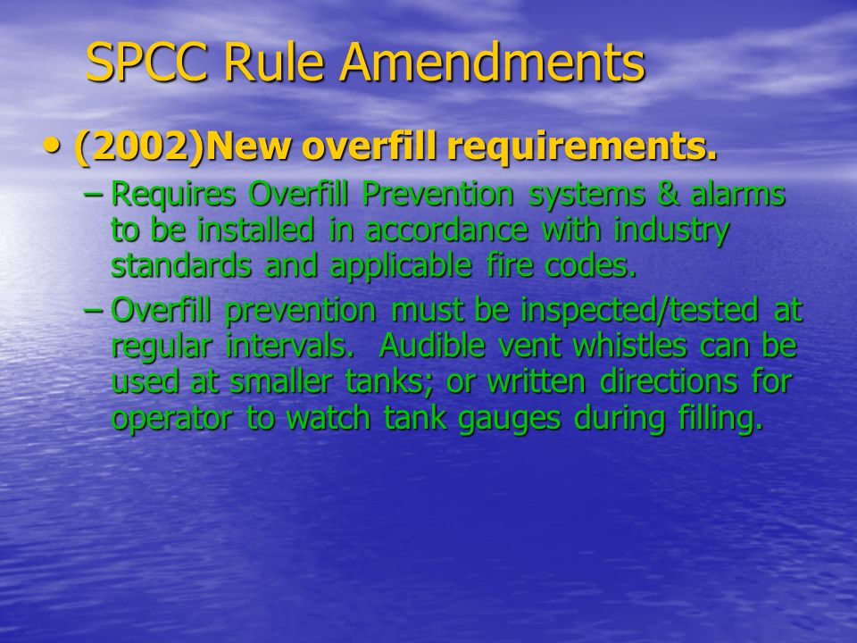 SPCC Rule Amendments (2002)New overfill requirements. (2002)New overfill requirements. –Requires Overfill Prevention systems & alarms to be installed