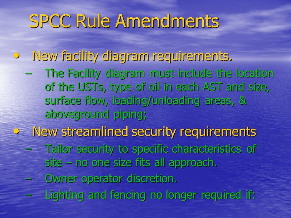 SPCC Rule Amendments New facility diagram requirements. New facility diagram requirements. –The Facility diagram must include the location of the USTs