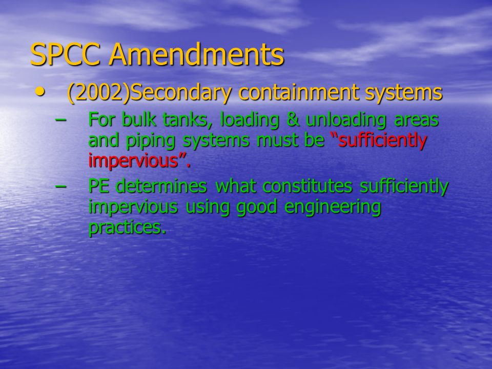 SPCC Amendments (2002)Secondary containment systems (2002)Secondary containment systems –For bulk tanks, loading & unloading areas and piping systems