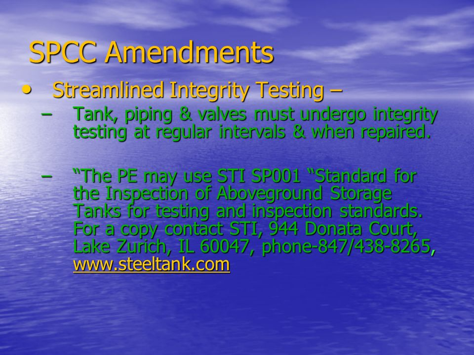 SPCC Amendments Streamlined Integrity Testing – Streamlined Integrity Testing – –Tank, piping & valves must undergo integrity testing at regular inter