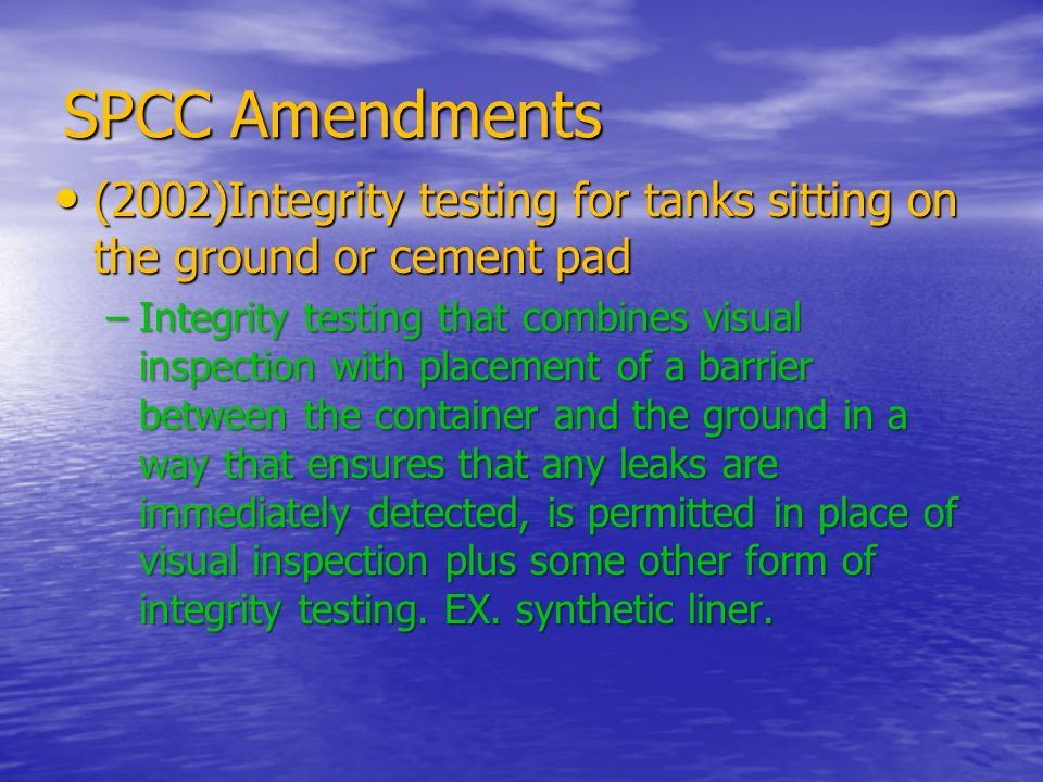 SPCC Amendments (2002)Integrity testing for tanks sitting on the ground or cement pad (2002)Integrity testing for tanks sitting on the ground or cemen