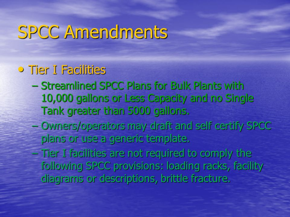 SPCC Amendments Tier I Facilities Tier I Facilities –Streamlined SPCC Plans for Bulk Plants with 10,000 gallons or Less Capacity and no Single Tank gr