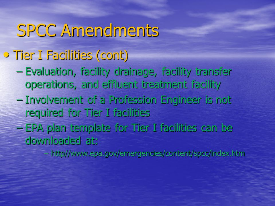 SPCC Amendments Tier I Facilities (cont) Tier I Facilities (cont) –Evaluation, facility drainage, facility transfer operations, and effluent treatment