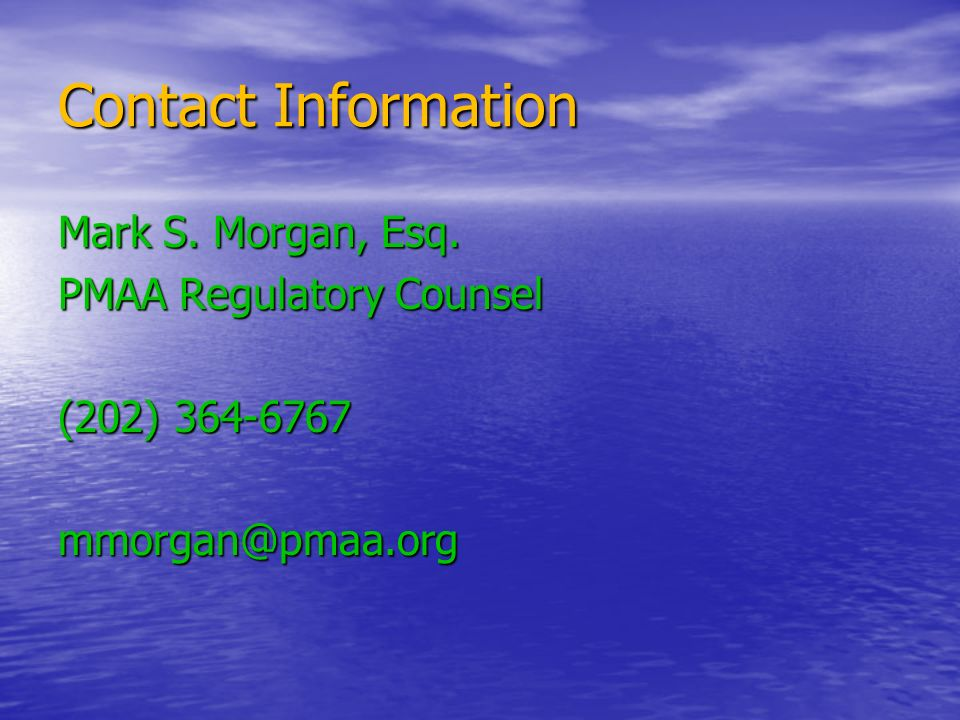 Contact Information Mark S. Morgan, Esq. PMAA Regulatory Counsel (202) 364-6767 mmorgan@pmaa.org