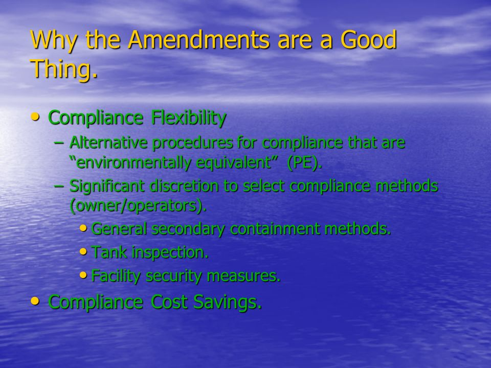 Why the Amendments are a Good Thing. Compliance Flexibility Compliance Flexibility –Alternative procedures for compliance that are environmentally equ