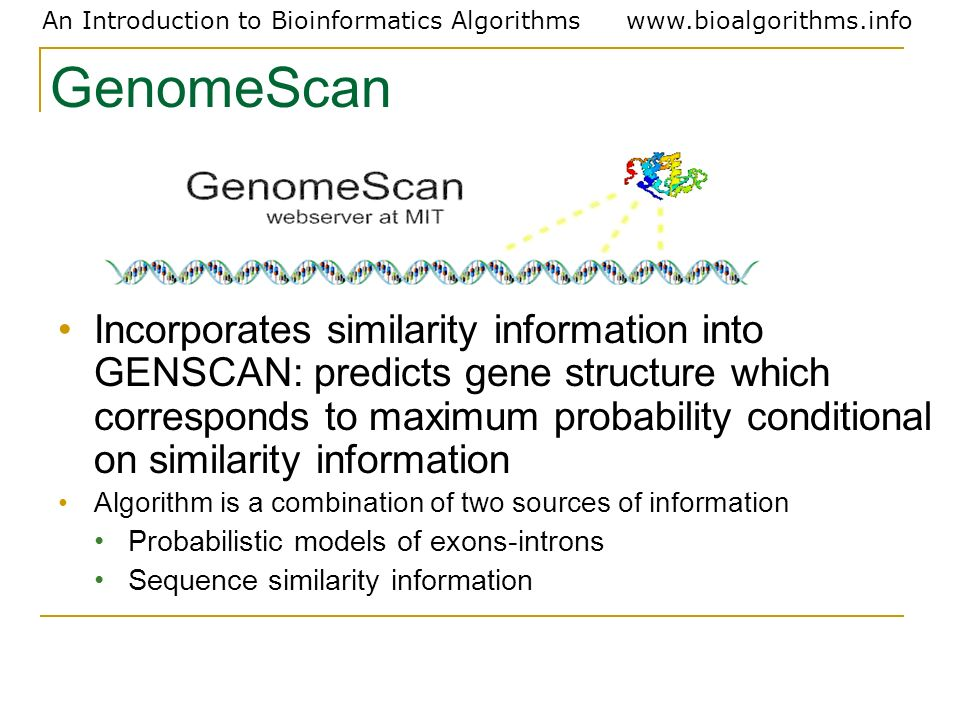 An Introduction to Bioinformatics Algorithmswww.bioalgorithms.info Incorporates similarity information into GENSCAN: predicts gene structure which cor