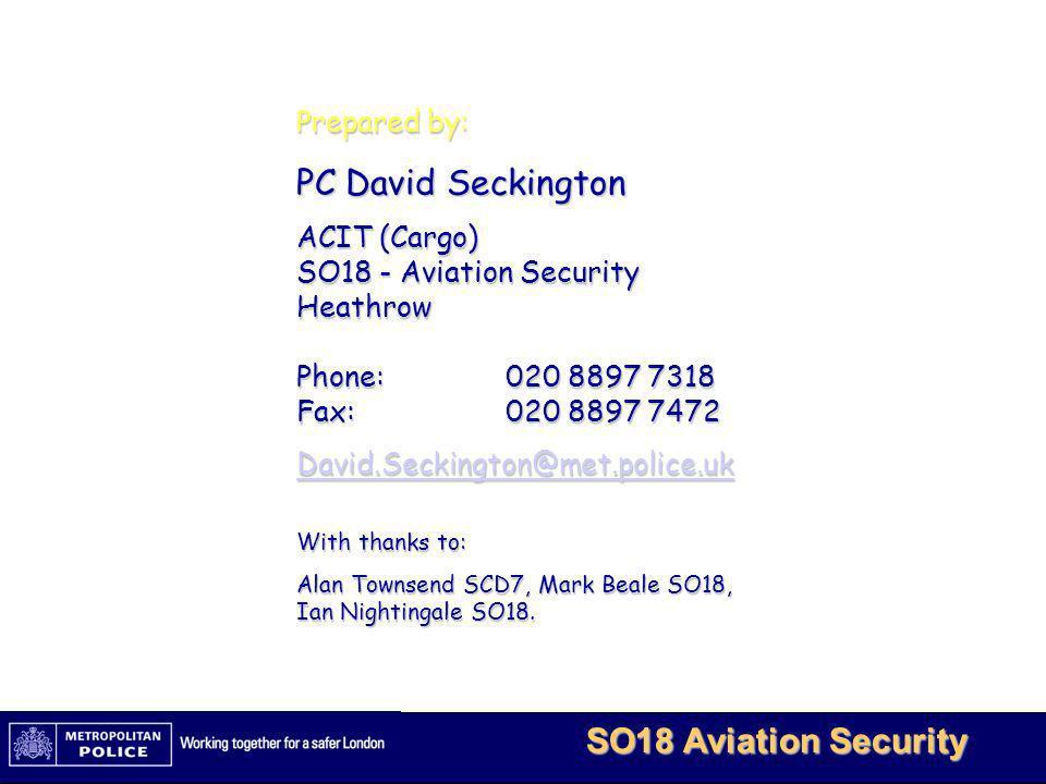 MetBaTS - Restricted 16 SO18 Aviation Security Prepared by: PC David Seckington ACIT (Cargo) SO18 - Aviation Security Heathrow Phone: 020 8897 7318 Fa
