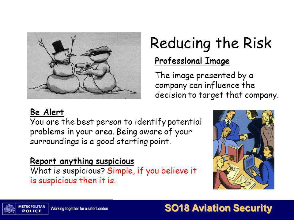 MetBaTS - Restricted 8 SO18 Aviation Security For these reasons it is important to frustrate their planning and organisation.