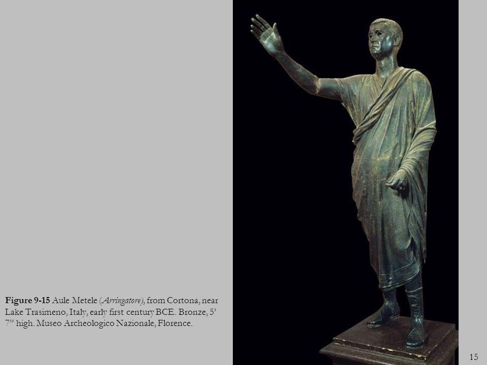 15 Figure 9-15 Aule Metele (Arringatore), from Cortona, near Lake Trasimeno, Italy, early first century BCE. Bronze, 5 7 high. Museo Archeologico Nazi
