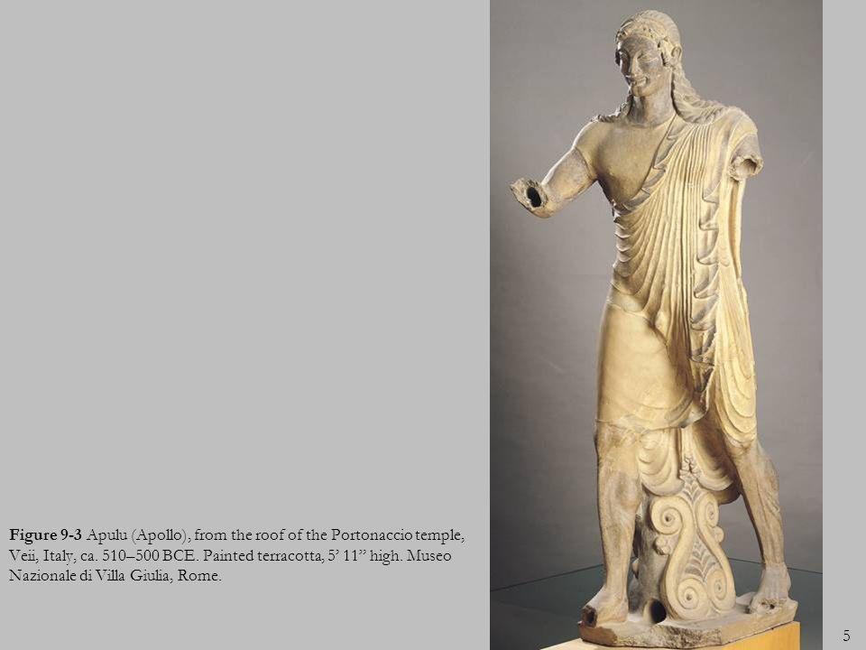5 Figure 9-3 Apulu (Apollo), from the roof of the Portonaccio temple, Veii, Italy, ca. 510–500 BCE. Painted terracotta, 5 11 high. Museo Nazionale di