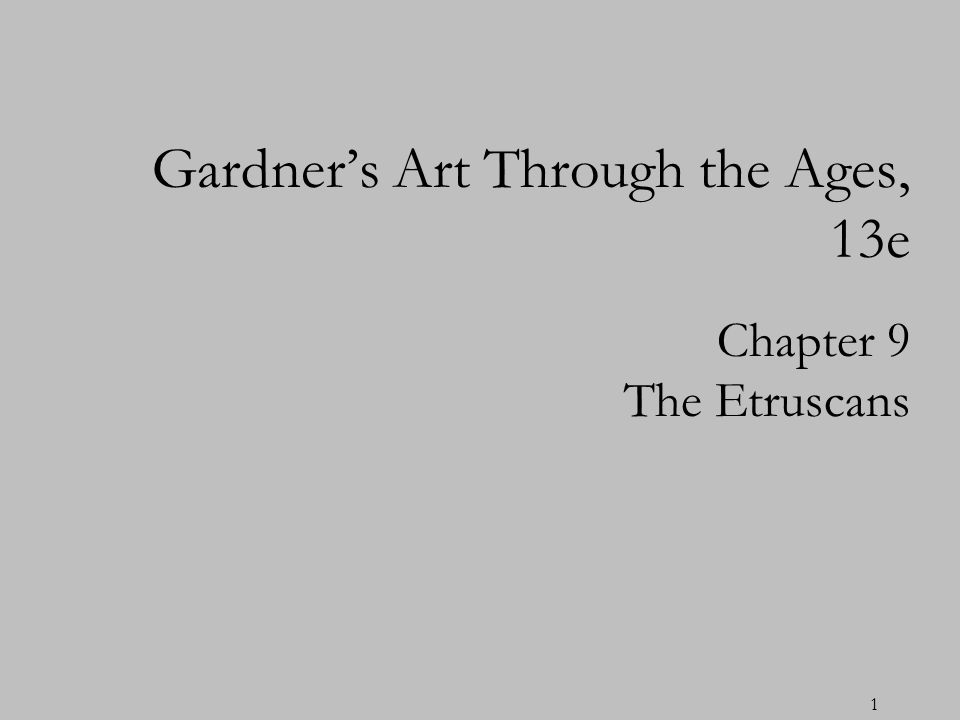1 Chapter 9 The Etruscans Gardners Art Through the Ages, 13e