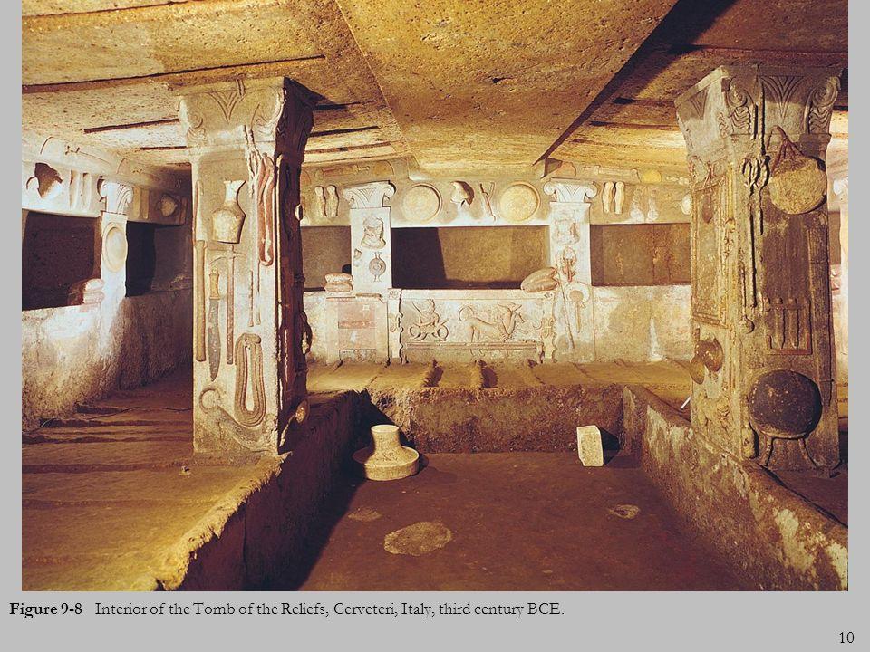 10 Figure 9-8 Interior of the Tomb of the Reliefs, Cerveteri, Italy, third century BCE.