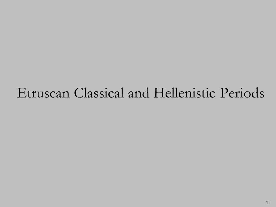 11 Etruscan Classical and Hellenistic Periods