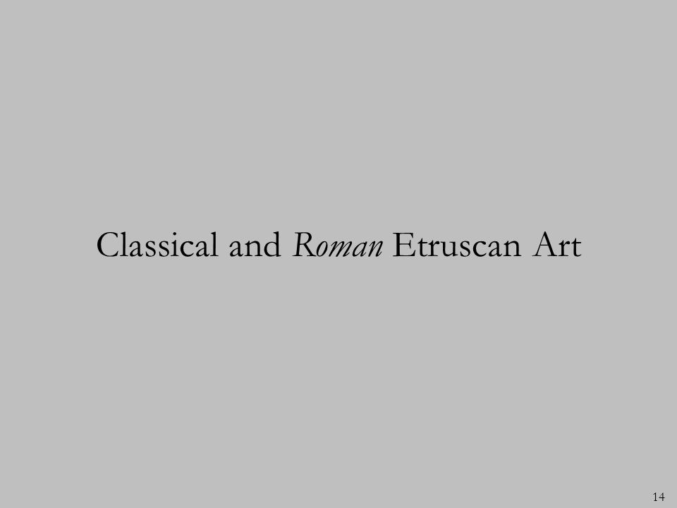14 Classical and Roman Etruscan Art