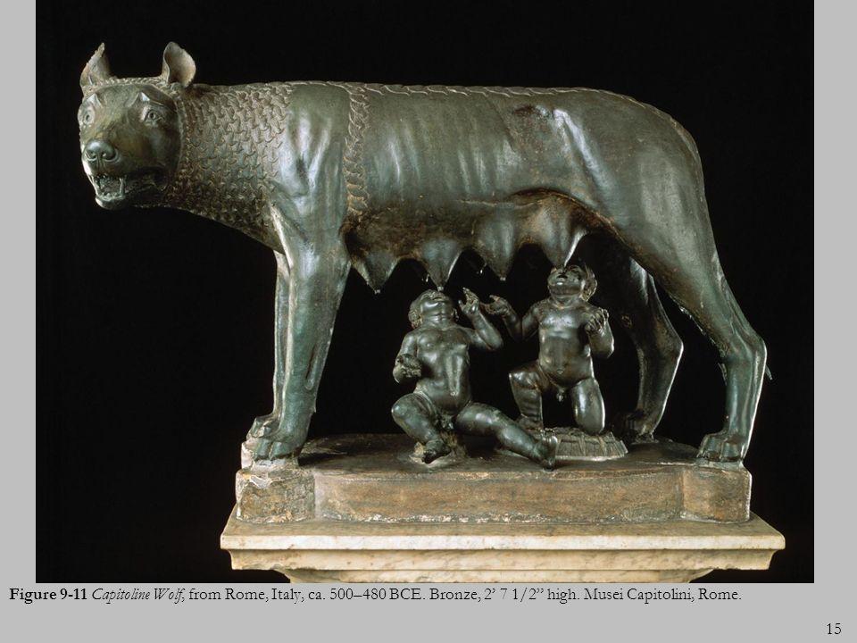 15 Figure 9-11 Capitoline Wolf, from Rome, Italy, ca. 500–480 BCE. Bronze, 2 7 1/2 high. Musei Capitolini, Rome.