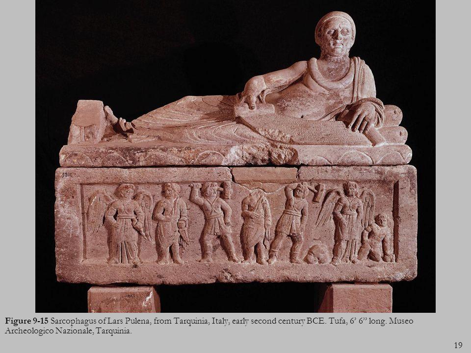 19 Figure 9-15 Sarcophagus of Lars Pulena, from Tarquinia, Italy, early second century BCE. Tufa, 6 6 long. Museo Archeologico Nazionale, Tarquinia.