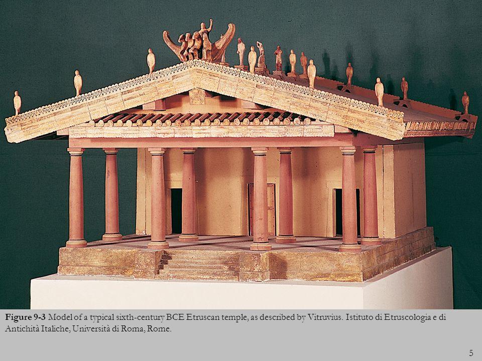 5 Figure 9-3 Model of a typical sixth-century BCE Etruscan temple, as described by Vitruvius. Istituto di Etruscologia e di Antichità Italiche, Univer