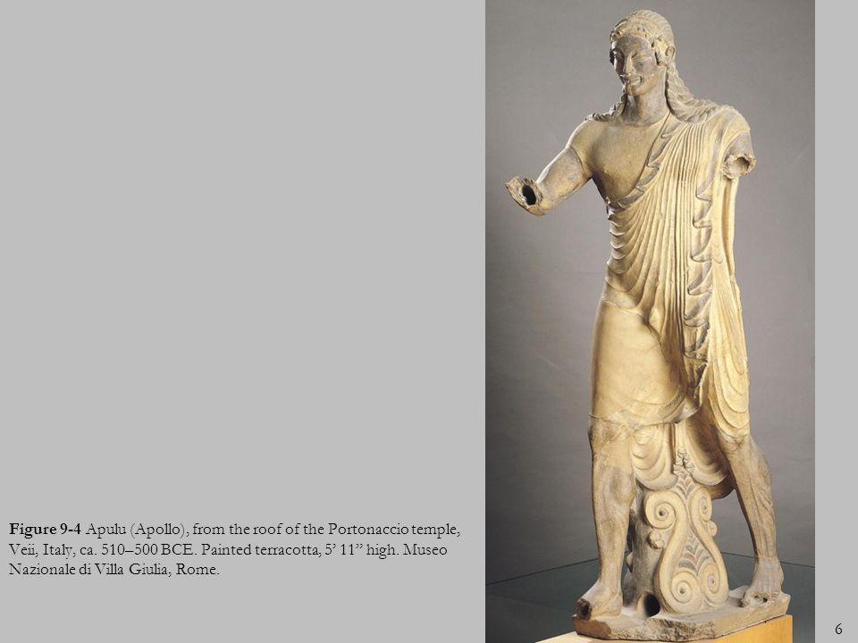 6 Figure 9-4 Apulu (Apollo), from the roof of the Portonaccio temple, Veii, Italy, ca. 510–500 BCE. Painted terracotta, 5 11 high. Museo Nazionale di