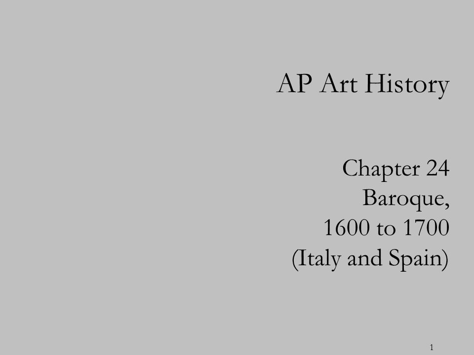 1 Chapter 24 Baroque, 1600 to 1700 (Italy and Spain) AP Art History