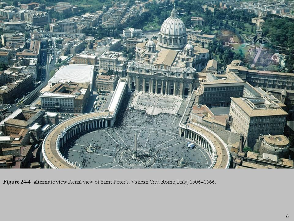 6 Figure 24-4 alternate view Aerial view of Saint Peters, Vatican City, Rome, Italy, 1506–1666.