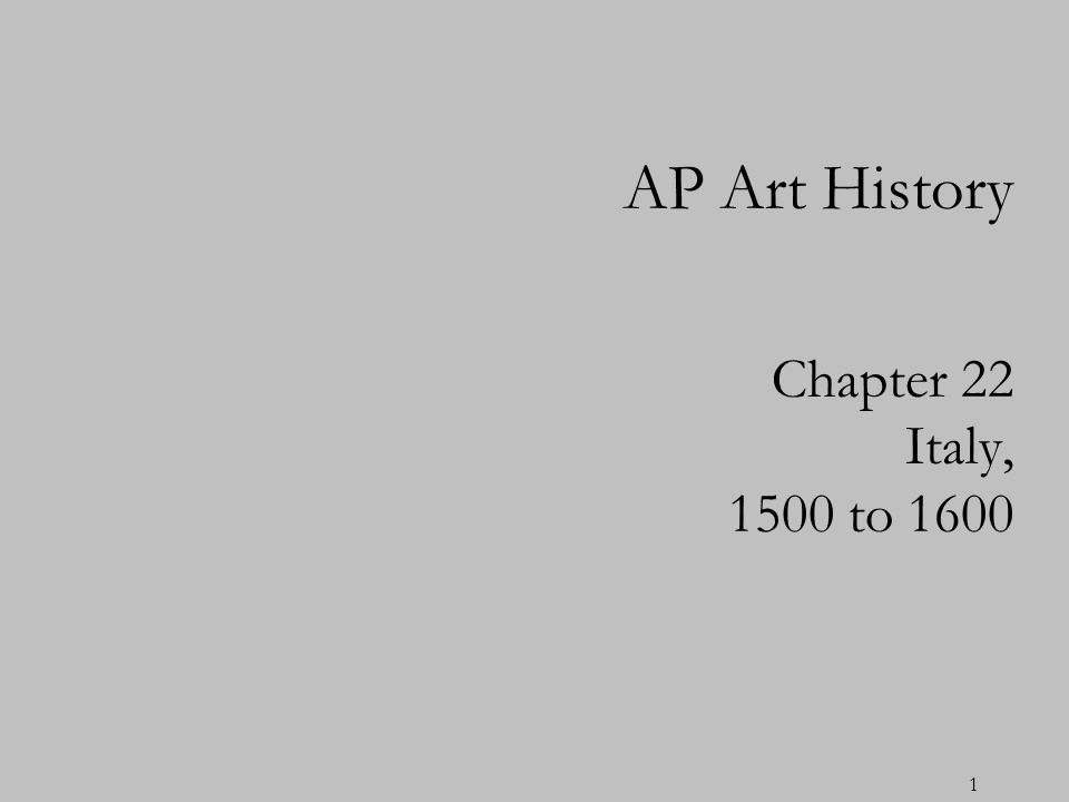 1 Chapter 22 Italy, 1500 to 1600 AP Art History