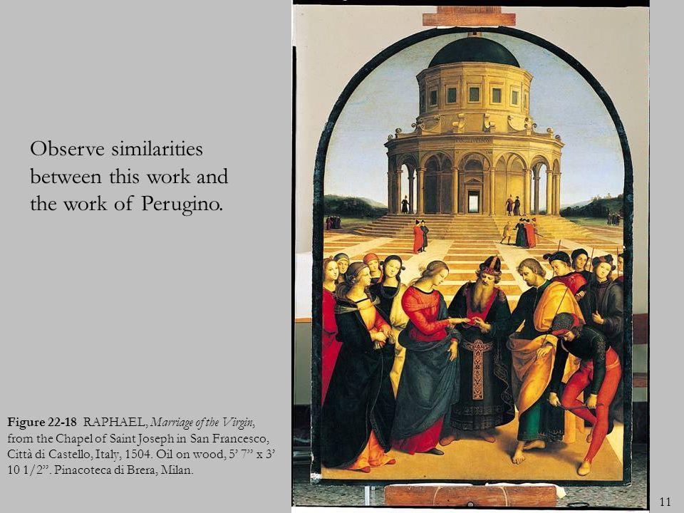 11 Figure 22-18 RAPHAEL, Marriage of the Virgin, from the Chapel of Saint Joseph in San Francesco, Città di Castello, Italy, 1504. Oil on wood, 5 7 x