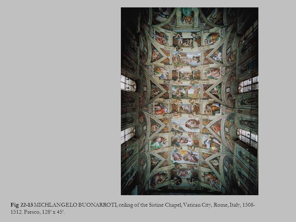 Fig 22-13 MICHLANGELO BUONARROTI, ceiling of the Sistine Chapel, Vatican City, Rome, Italy, 1508- 1512. Fresco, 128 x 45.