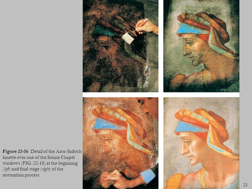 23 Figure 22-16 Detail of the Azor-Sadoch lunette over one of the Sistine Chapel windows (FIG. 22-18) at the beginning (left) and nal stage (right) of