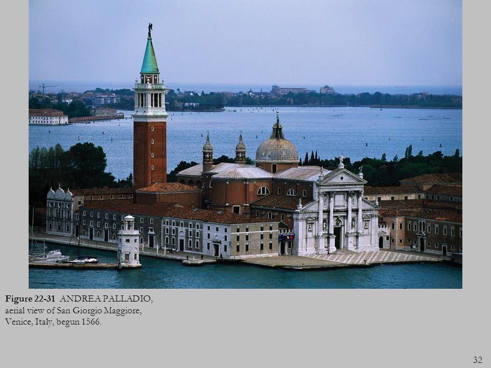 32 Figure 22-31 ANDREA PALLADIO, aerial view of San Giorgio Maggiore, Venice, Italy, begun 1566.